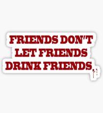 True Blood - Friends don't let friends drink friends T-shirt III Sticker