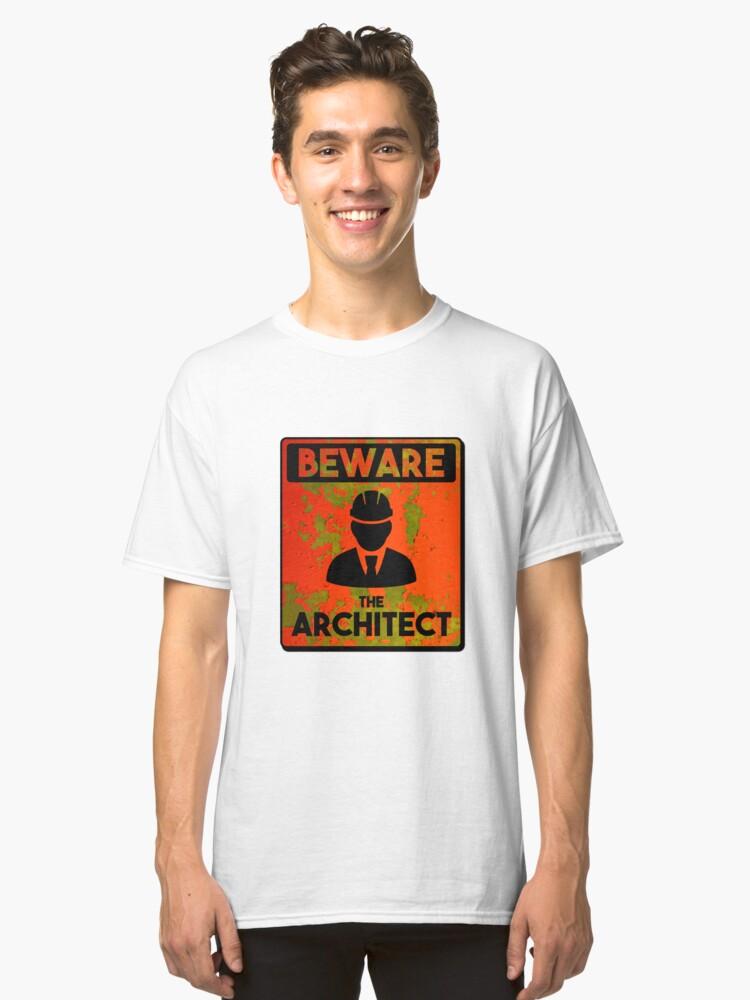 Beware of Architect Art Design Classic T-Shirt Front