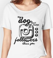 My dog has more followers than you - black Women's Relaxed Fit T-Shirt