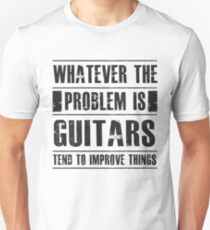 Whatever The Problem Is Guitars Tend To Improve Things - Funny Musician Guitarist  T-Shirt