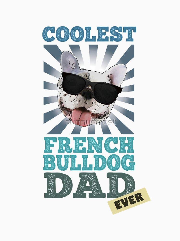 Coolest French Bulldog Dad Ever Dog Lover by SunnyStreet