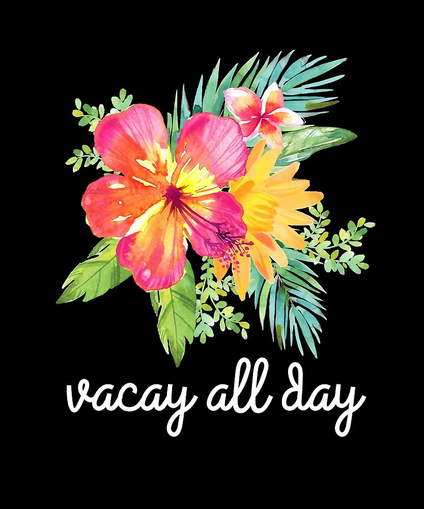 "Floral ""Vacay All Day""  by DSweethearts"