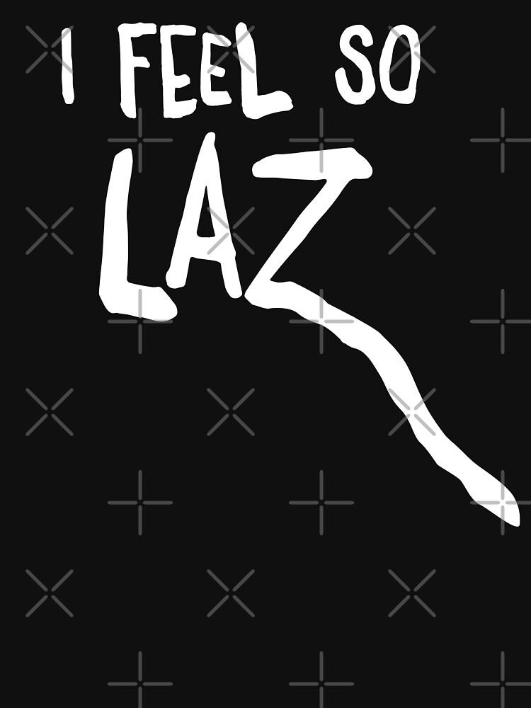 I Feel so Lazy Funny Undone Lazy Day by japdua