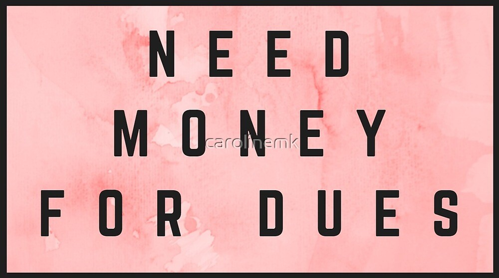 Need Money for Dues (watercolor pink) by carolinemk