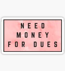 Need Money for Dues (watercolor pink) Sticker