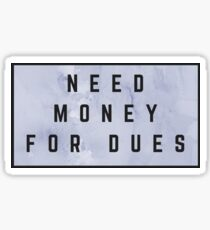 Need Money for Dues (watercolor navy) Sticker