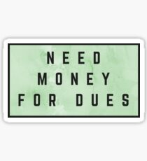 Need Money for Dues (watercolor green) Sticker