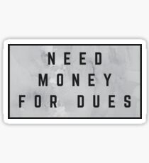 Need Money for Dues (watercolor grey) Sticker
