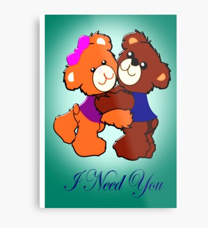 I Need You  (3861 Views) Metal Print