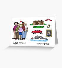 Love people not things. Greeting Card