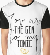Yoy are the gin to my tonic quote Graphic T-Shirt