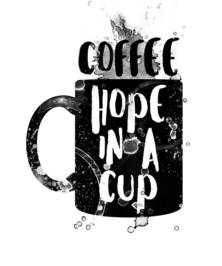 Coffee hope in cup quote by IvonDesign