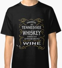 Smooth As Tennessee Whiskey  Wine Classic T-Shirt