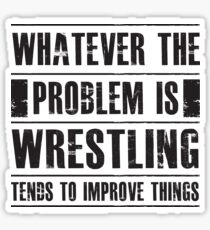 Whatever The Problem Is Wrestling Tends To Improve Things - Funny Athlete Fighter  Sticker