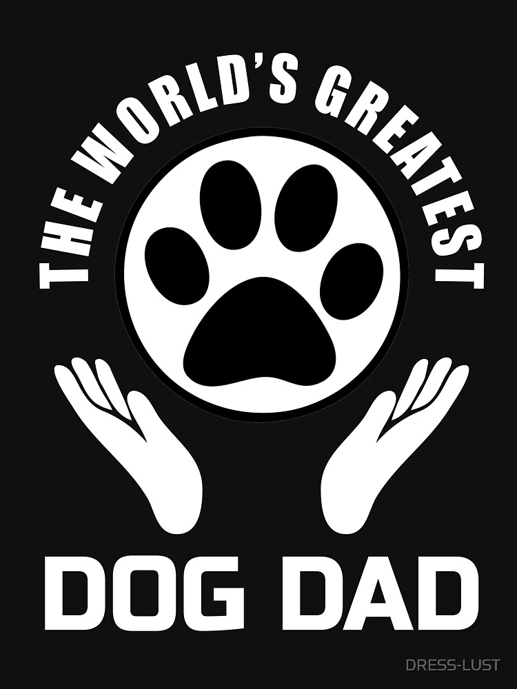 The Worlds's greatest Dog Dad by DRESS-LUST