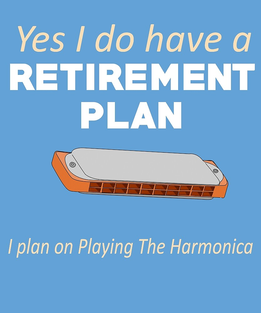 Retirement Plan Playing The Harmonica by AlwaysAwesome