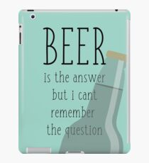 Beer is the answer but I can't remember the question iPad Case/Skin
