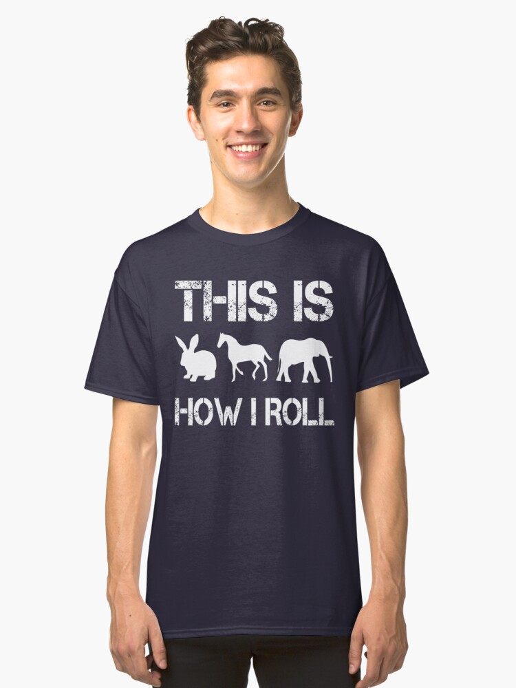 This is How I Roll Animal Classic T-Shirt Front