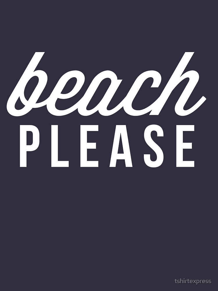 Beach please by tshirtexpress