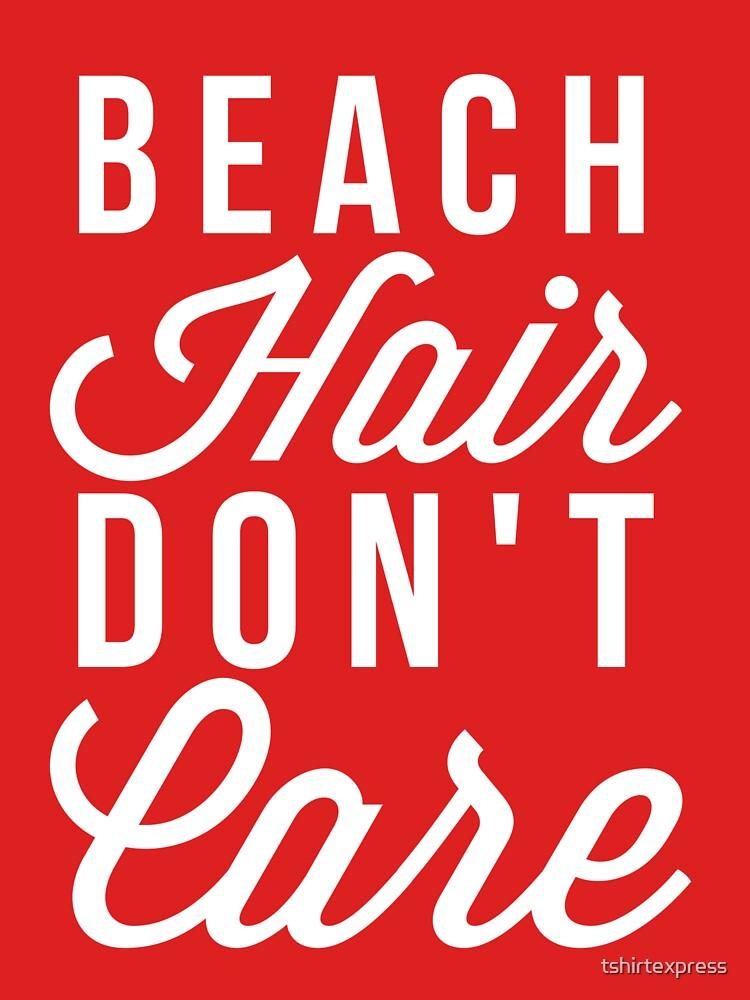 Beach hair don't care by tshirtexpress