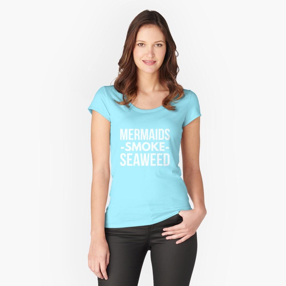Mermaids smoke seaweed Women's Fitted Scoop T-Shirt Front