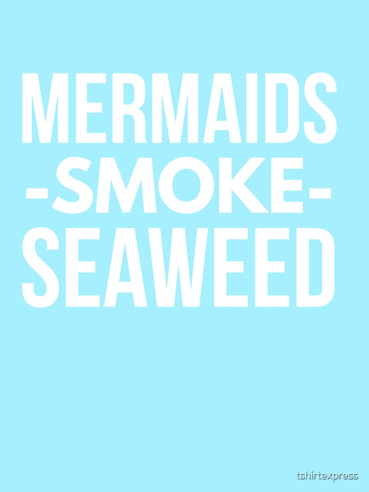 Mermaids smoke seaweed by tshirtexpress