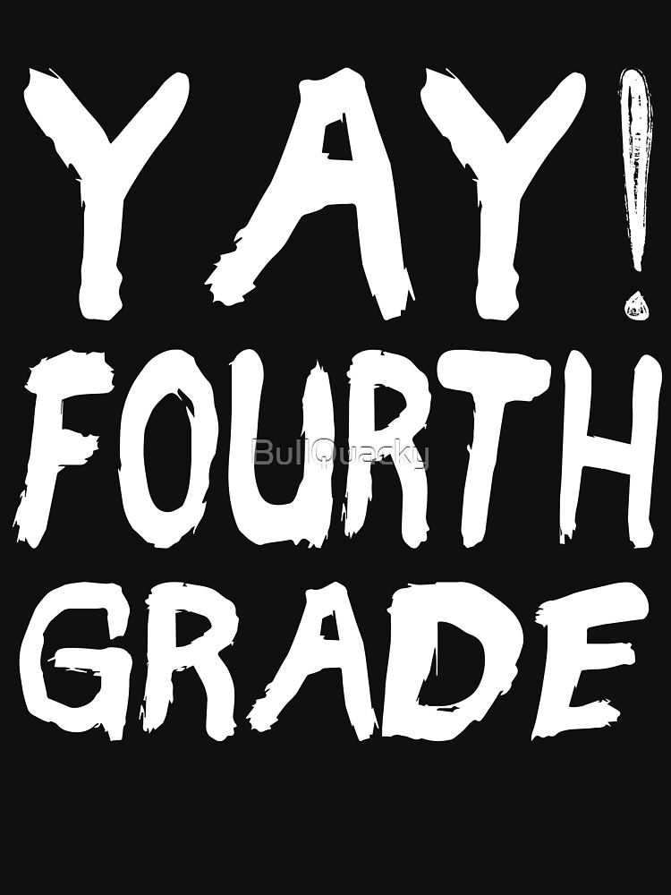YAY! Fourth Grade - Excited Kids or Teacher Back To School  by BullQuacky