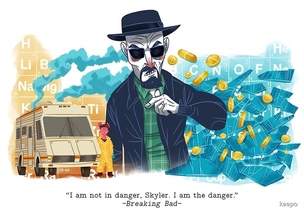 I am not the danger, Skyler. I am the danger by keepo