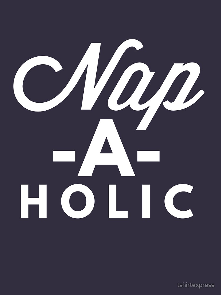 Nap-a-holic by tshirtexpress
