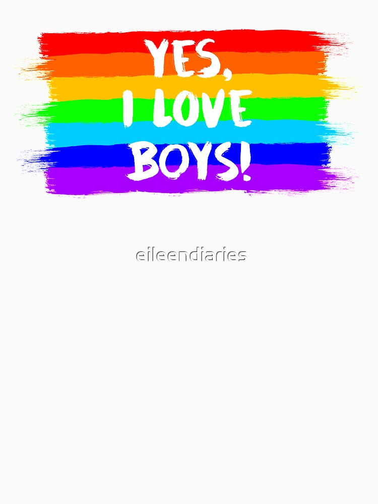 YES, I LOVE BOYS! (white font) by eileendiaries
