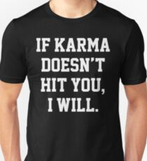 IF KARMA DOESN'T HIT YOU, I WILL. T-Shirt