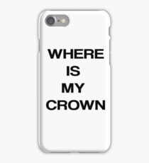 Where Is My Crown? iPhone Case/Skin