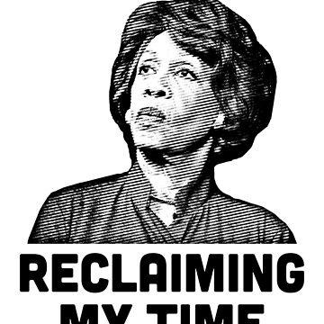 Maxine Waters RECLAIMING MY TIME! by TheVeeboo