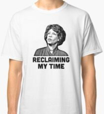 Maxine Waters RECLAIMING MY TIME! Classic T-Shirt