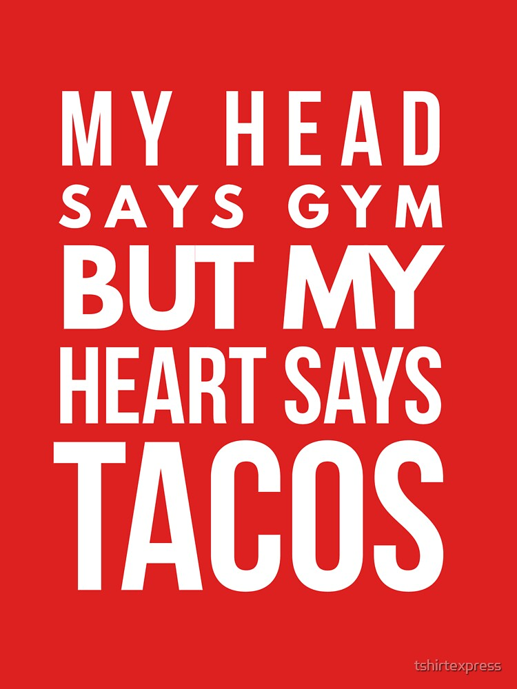 My heart says Tacos by tshirtexpress