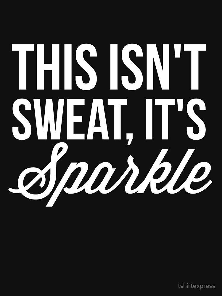 This isn't sweat it's sparkle by tshirtexpress