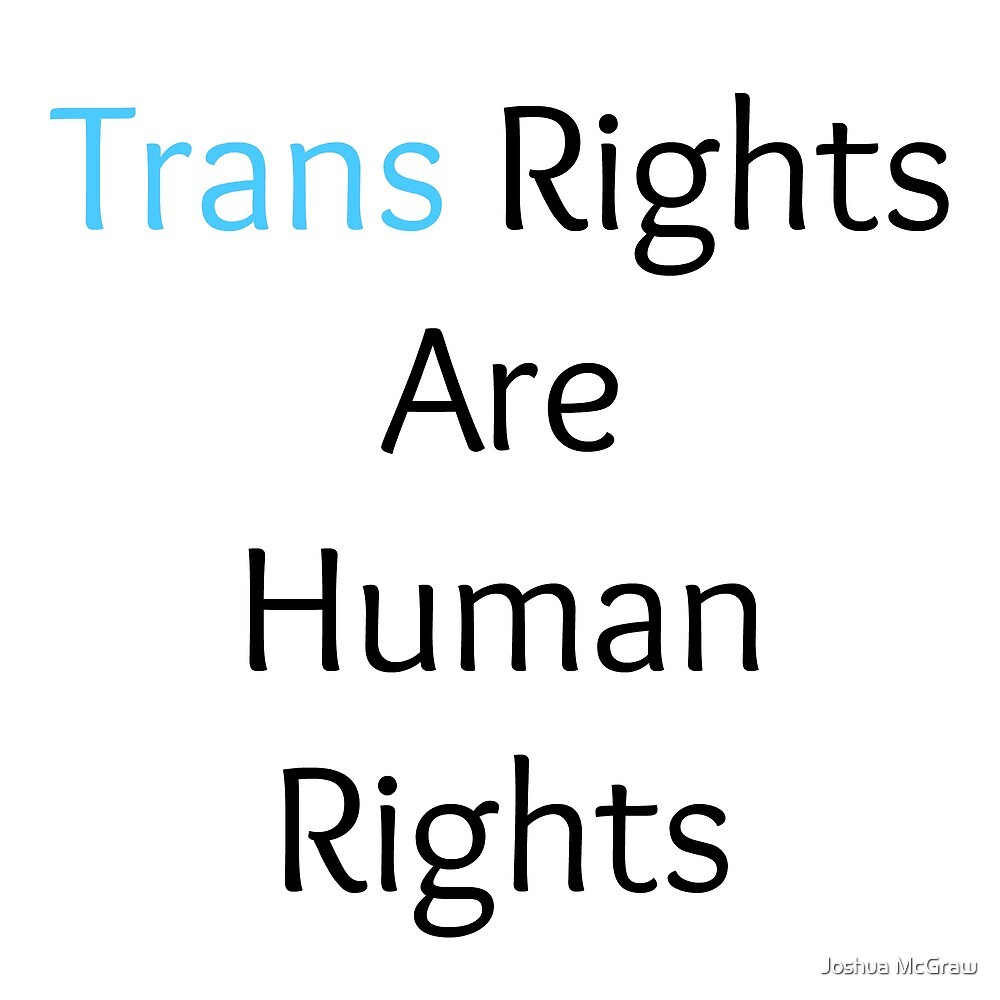 Trans Rights Are Human Rights ORIGINAL DESIGN by Joshua McGraw