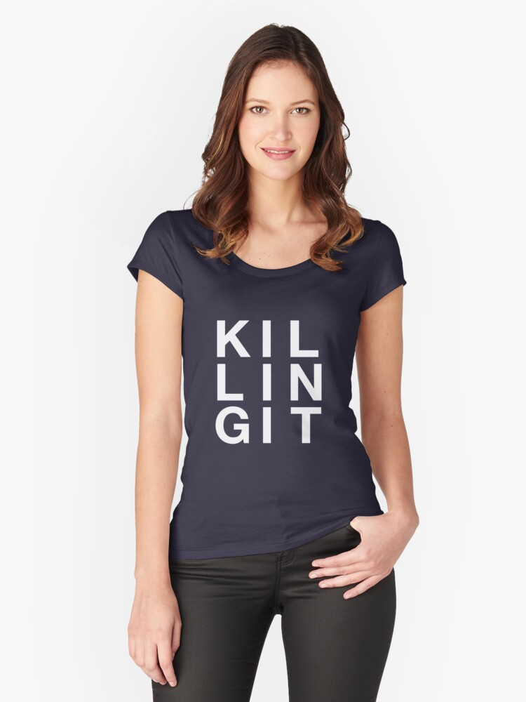 Killing it Women's Fitted Scoop T-Shirt Front