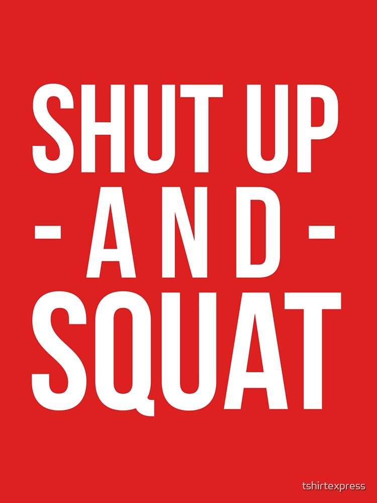 Shut up and Squat by tshirtexpress