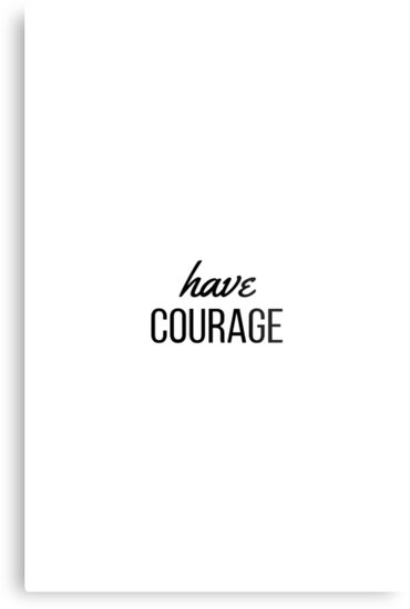 have courage by IdeasForArtists