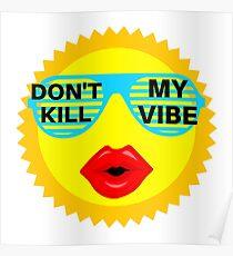 dont kill my vibe Poster