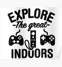 Explore the great indoors  (gaming) Poster