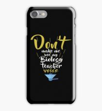 Don't Make Me Use My Biology Teacher Voice iPhone Case/Skin