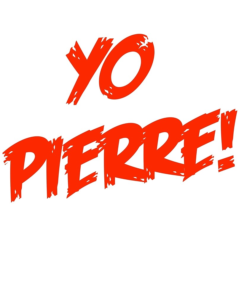 Yo Pierre by Soapylaundry