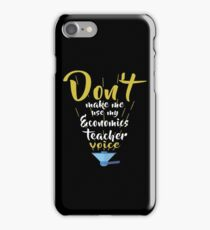 Don't Make Me Use My Economics Teacher Voice iPhone Case/Skin