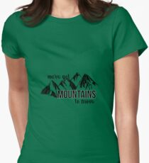 We've Got Mountains to Move T-Shirt