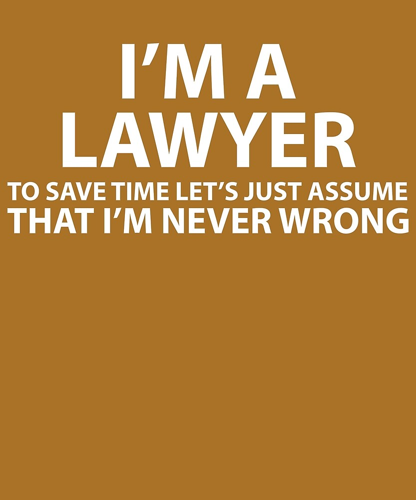 Lawyer Assume I'm Never Wrong by AlwaysAwesome
