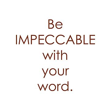 Be Impeccable With Your Word by LWPerez