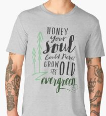 Your Soul Could Never Grow Old its Evergreen2 Men's Premium T-Shirt
