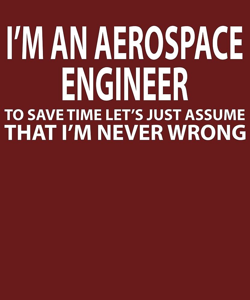 Aerospace Engineer Never Wrong  by AlwaysAwesome